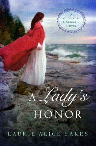 First the Cliffs of Cornwall series, Lady's Honor by Laurie Alice Eakes.